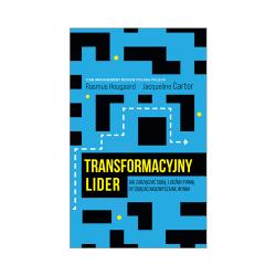 Transformacyjny lider. Jak zarządzać sobą, ludźmi i firmą, by osiągać nadzwyczajne wyniki
